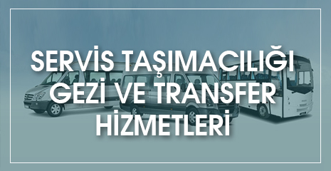 SERVİS TAŞIMACILIĞI GEZİ & TRANSFER HİZMETLERİ
